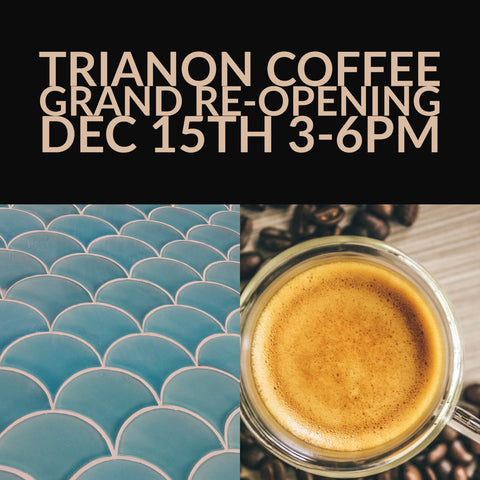 Trianon Coffee Grand Re-opening Dec 15th 3-6pm