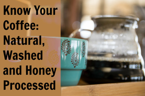Know Your Coffee: Natural, Washed and Honey Processed