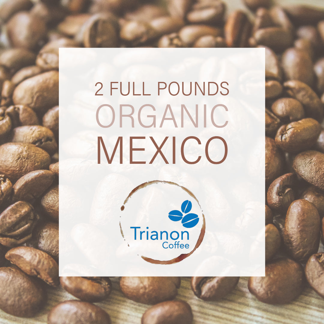 Organic Mexico (Fair Trade) - 2lb HOLIDAY SPECIAL