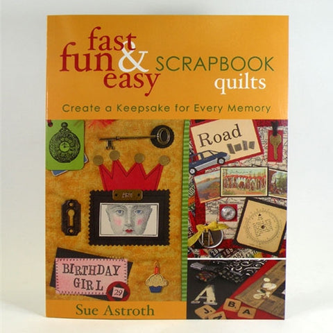 Fast, Fun & Easy Scrapbook Quilts by Sue Astroth