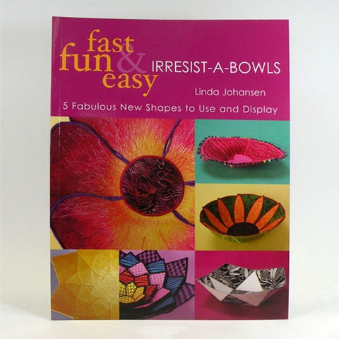 Fast Fun &  Easy Irresist A Bowls by Linda Johansen