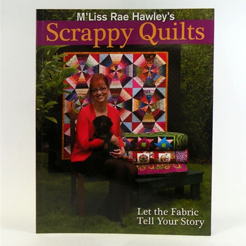 Scrappy Quilts Book by MLiss Rae Hawley