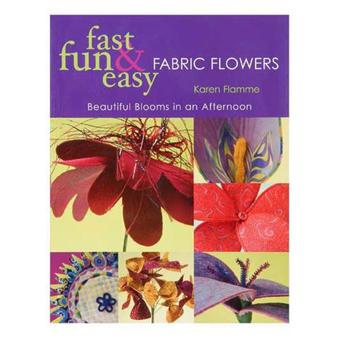 Fast, Fun & Easy Fabric Flowers by Karen Flamme