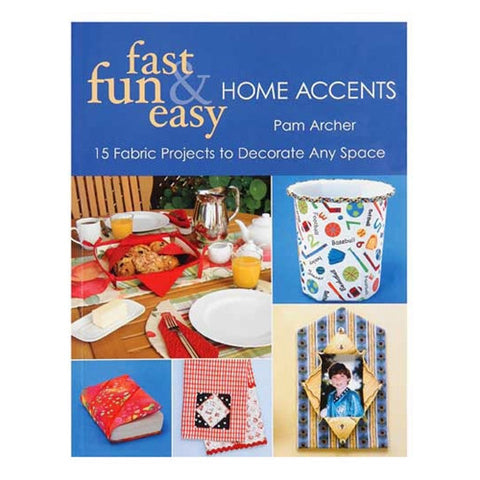 Fast, Fun & Easy Home Accents by Pam Archer