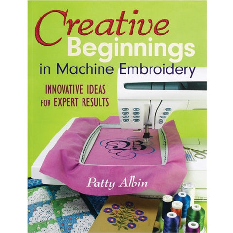 Creative Beginnings in Machine Embroidery by P Albin