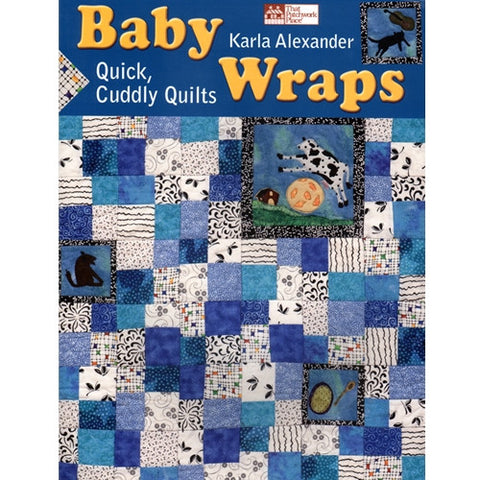 Baby Wraps, Quick Cuddly Quilts by Karla Alexander
