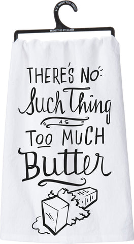Dish Towel - There's No Such Thing As Too Much Butter