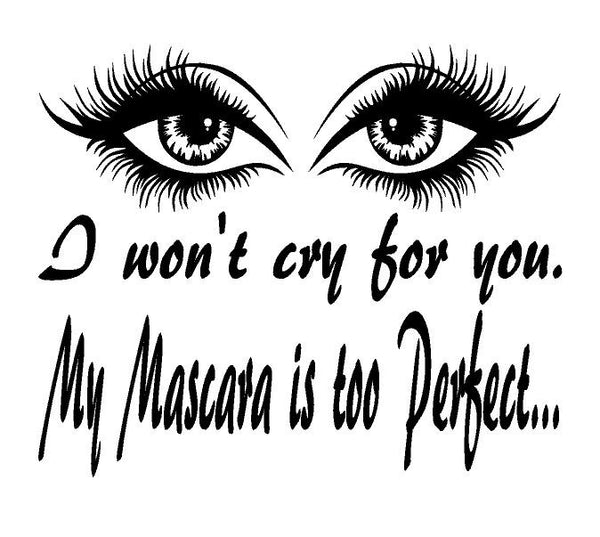 I won't Cry for you, my Mascara is too Perfect ,Brand It Creations