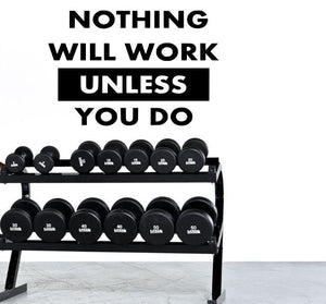 Fitness Motivation Home Gym Wall Decal - Nothing Will Work Unless You Do