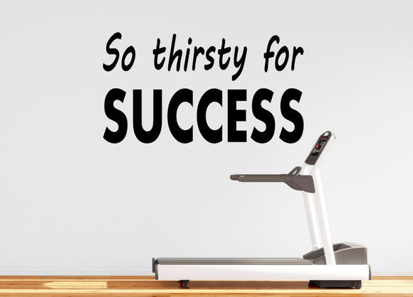 Gym Wall Decal For Home Gym Motivational Fitness - So Thirsty For Success