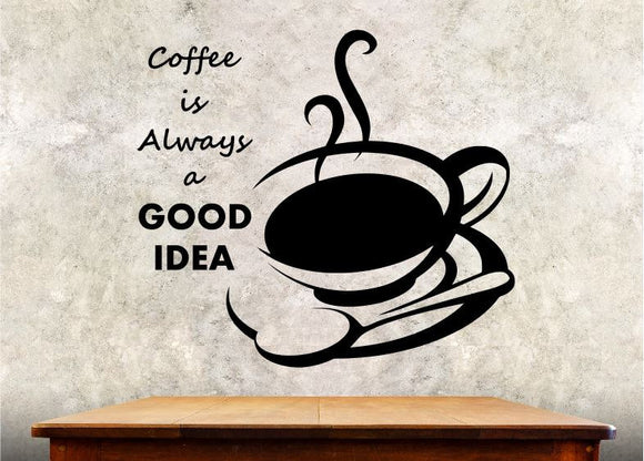 Kitchen Wall Decal - Coffee Is Always A Good Idea - 27h