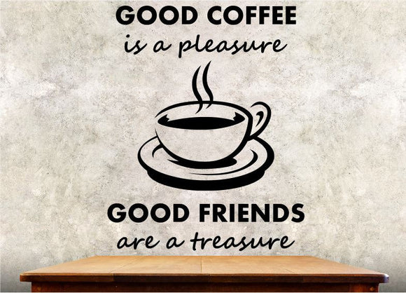 Kitchen Wall Decal - Good Coffee Is A Pleasure Good Freinds Are A Treasure - 34h