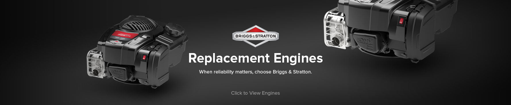 When reliability matters, choose Briggs & Stratton for your replacement engine.