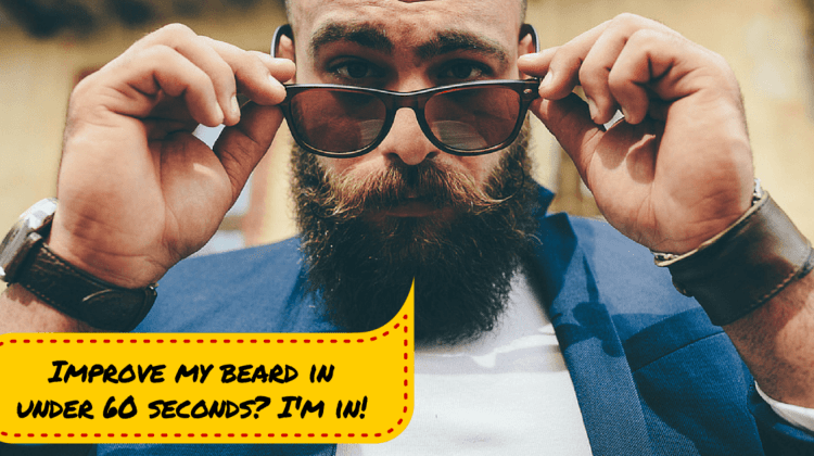 How to Dramatically Improve Your Beard in Under 60 Seconds