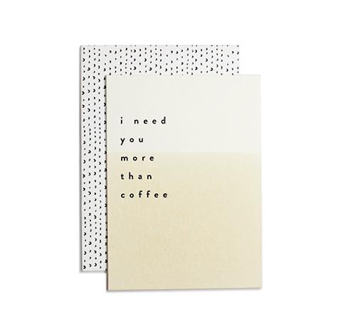 I NEED YOU MORE THAN COFFEE CARD