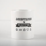 ACCEPTANCE IS BEAUTIFUL: MUG