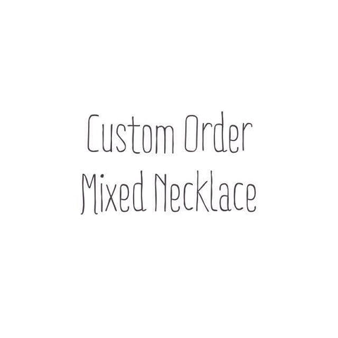 Custom Order Mixed Necklace