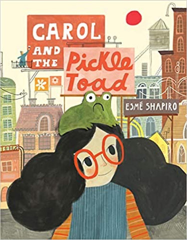 Carol and the Pickle Toad - Esmé Shapiro