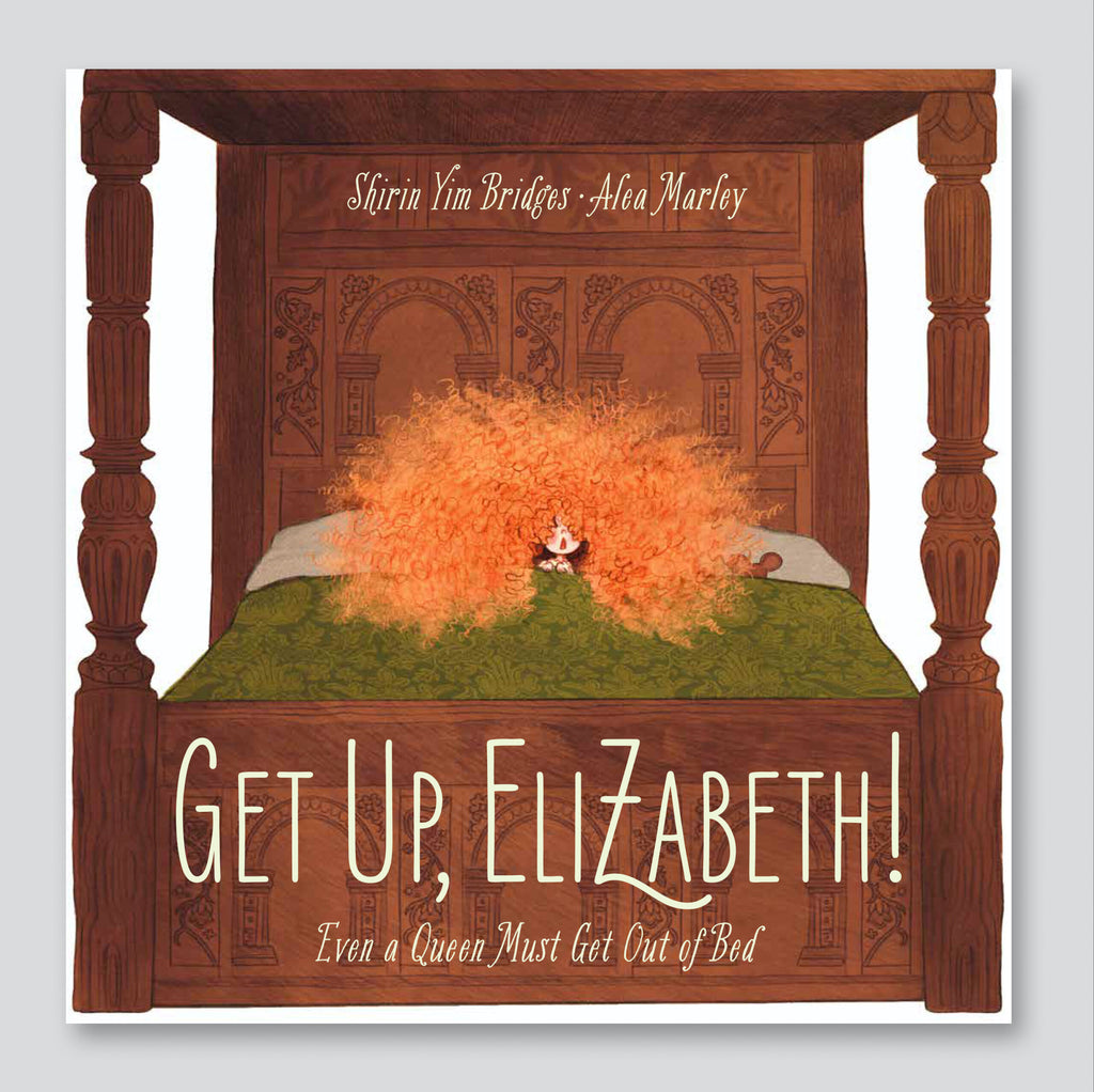 Get Up Elizabeth! Even a Queen Must Get Out Of Bed - Shirin Yim Bridges