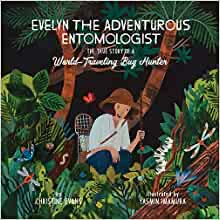 Evelyn The Adventurous Entomologist : The True Story of A World-Traveling Bug Hunter by Christine Evans