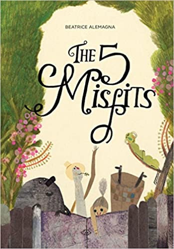 The 5 Misfits by Beatrice Alemagna