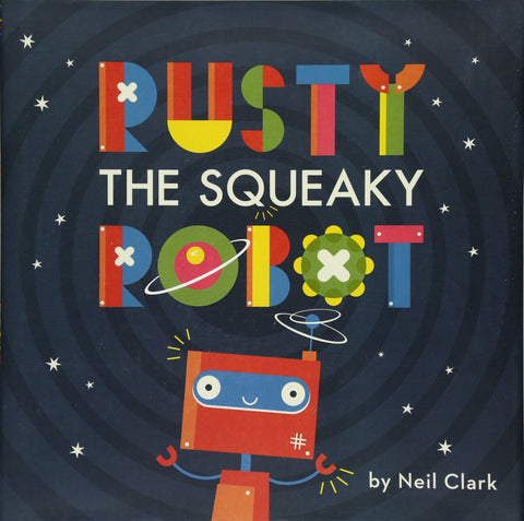 Rusty the Squeaky Robot - Neil Clark
