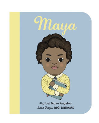 Little People, Big Dreams: Maya Angelou - My First Board Book