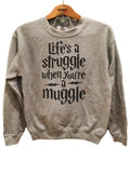 Life is a struggle when you're a Muggle - Sweater