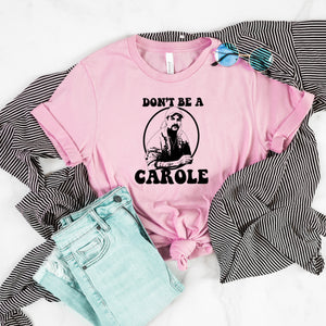 Don't Be A Carole Shirt