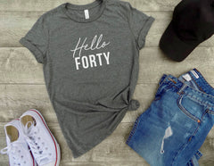 Hello forty Shirt - 40th bday shirt -  forty shirt -  40th birthday gift -  funny birthday shirt - gift her - birthday party shirt