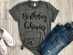 birthday behavior shirt - birthday girl shirt - womens birthday shirt - birthday party shirt - birthday shirt - birthday gift - b-day gift