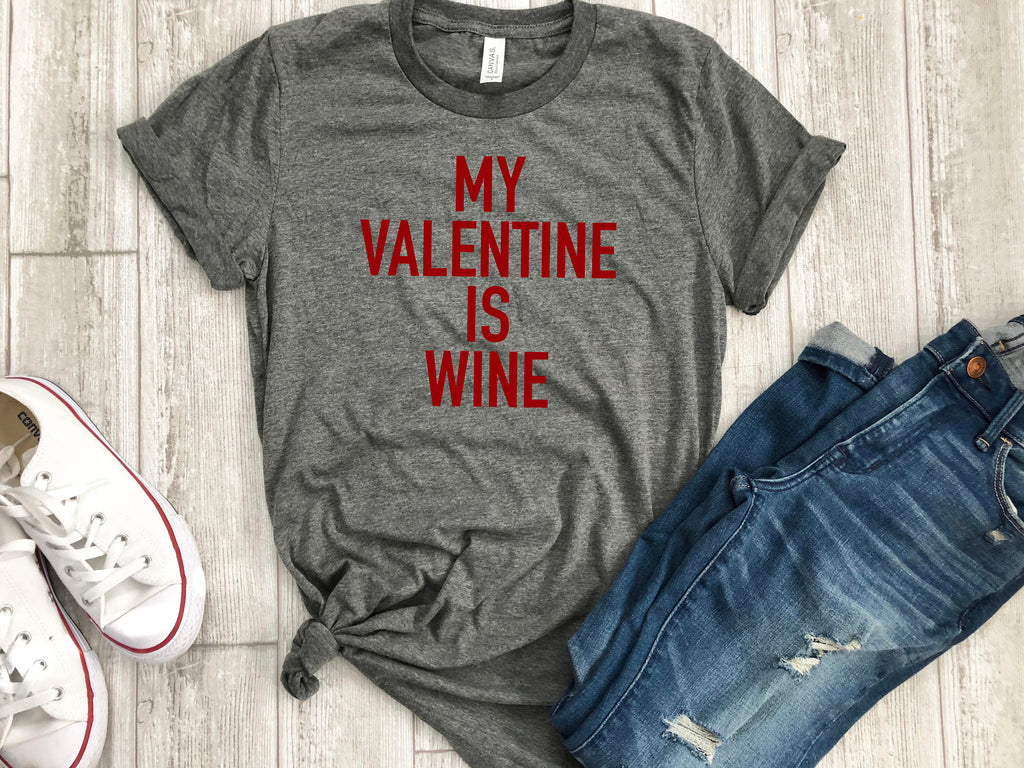 My valentine is wine tee - valentines day shirt - funny valentines day shirt - heart shirt - valentines day gift - gift for her - womens tee