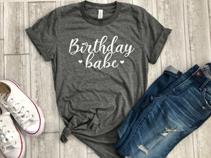 birthday babe shirt - birthday shirt - womens birthday shirt - birthday party shirt - birthday shirt - birthday gift - b-day gift