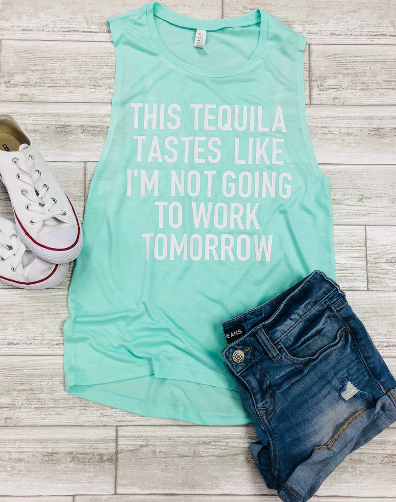 funny tequila tank, cinco de mayo tank, funny alcohol tank, cinco de mayo shirt, tequila shirt, tequila tastes like I'm not going to work