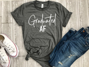 graduated Af shirt, graduated AF tee, Graduation shirt, Graduation gift, gift for grad, Grad af shirt, gift for college grad, college gift