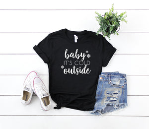 Baby its cold outside shirt, Christmas shirt, Christmas party shirt, Cute Christmas shirt, Holiday Cheer shirt, Cute winter shirt,Cute shirt