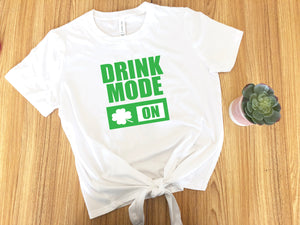 Cute St. Patty's day outfit, Drink mode on, Women's St Patricks day top, Drinking shirt, Shirt for Saint Patrick's day,Saint Paddy's day tee