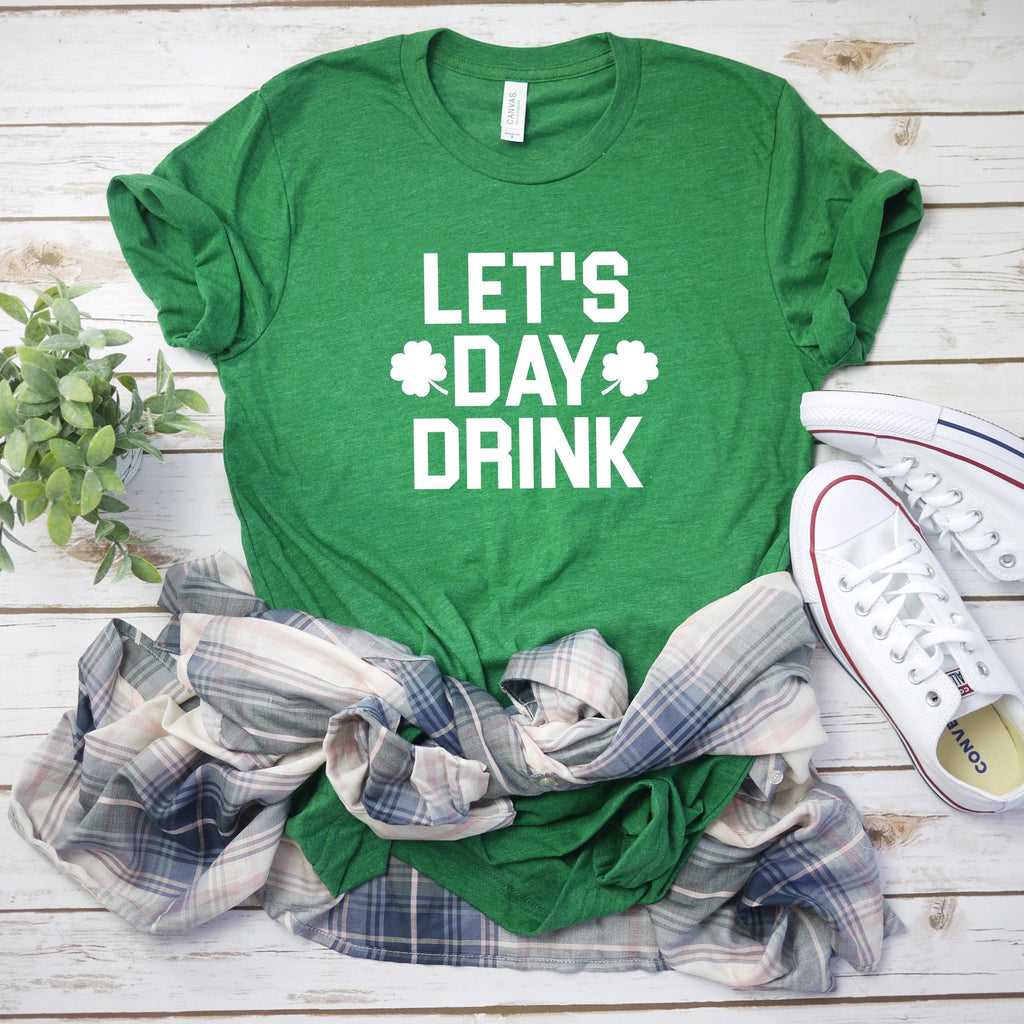 Lets day drink shirt - St Patrick's day shirt - Drinking shirt - St Patty's day shirt women - Women St Patty's day shirt - St Pattys day tee