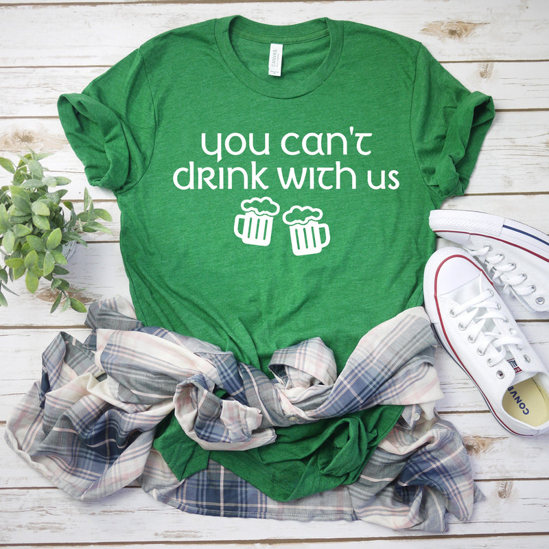 Funny drinking shirt- Women's St Patty's Day Shirt - Can't drink with us shirt  - St. Patricks day shirt - Women's st. Patrick's day shirt