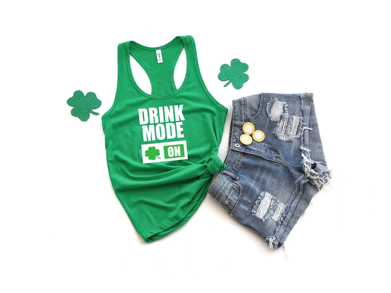 drink mode on shirt - drink mode tank - funny st pattys day shirt - womens st pattys day shirt - womens st pattys day tank - st patricks day