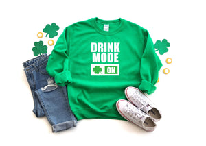 Funny St Patty's day top- Drink Mode on - Drinking St. Patricks day sweater -Women's Saint Paddy's day outfit -Cute Saint Paddy's day wear