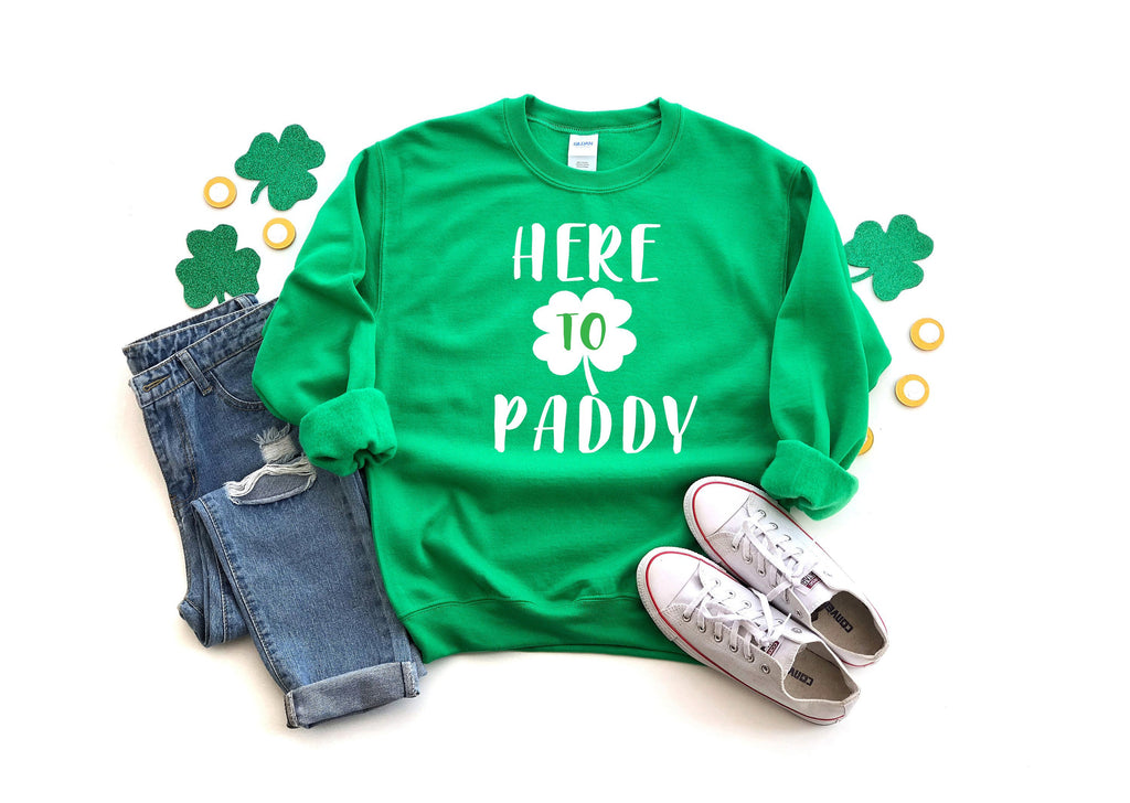 Irish sweatshirt - St. Patricks day sweatshirt - St. Paddy's day top - Here to Paddy top - Women's Shamrock Top - Mens St Patricks day top