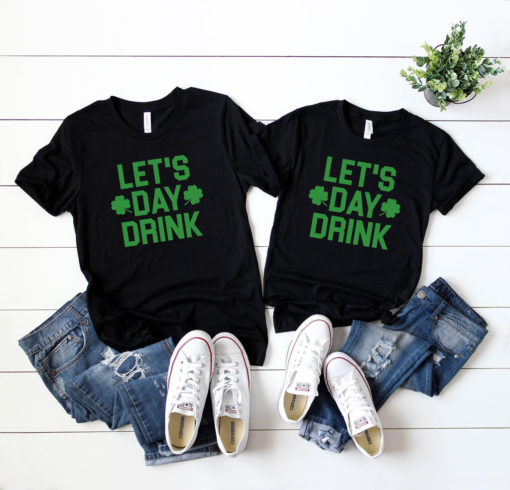 Matching couple shirts - Lets day drink t-shirts - St Patrick's day shirt - Men's St Patty's day shirt- Women's St Patty Day shirts