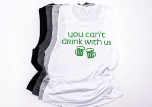 You can't drink with us - Drinking St. Patrick's day tank - Women's St Patty's day - Saint Patty's Day Outfit - Cute St Patty's top
