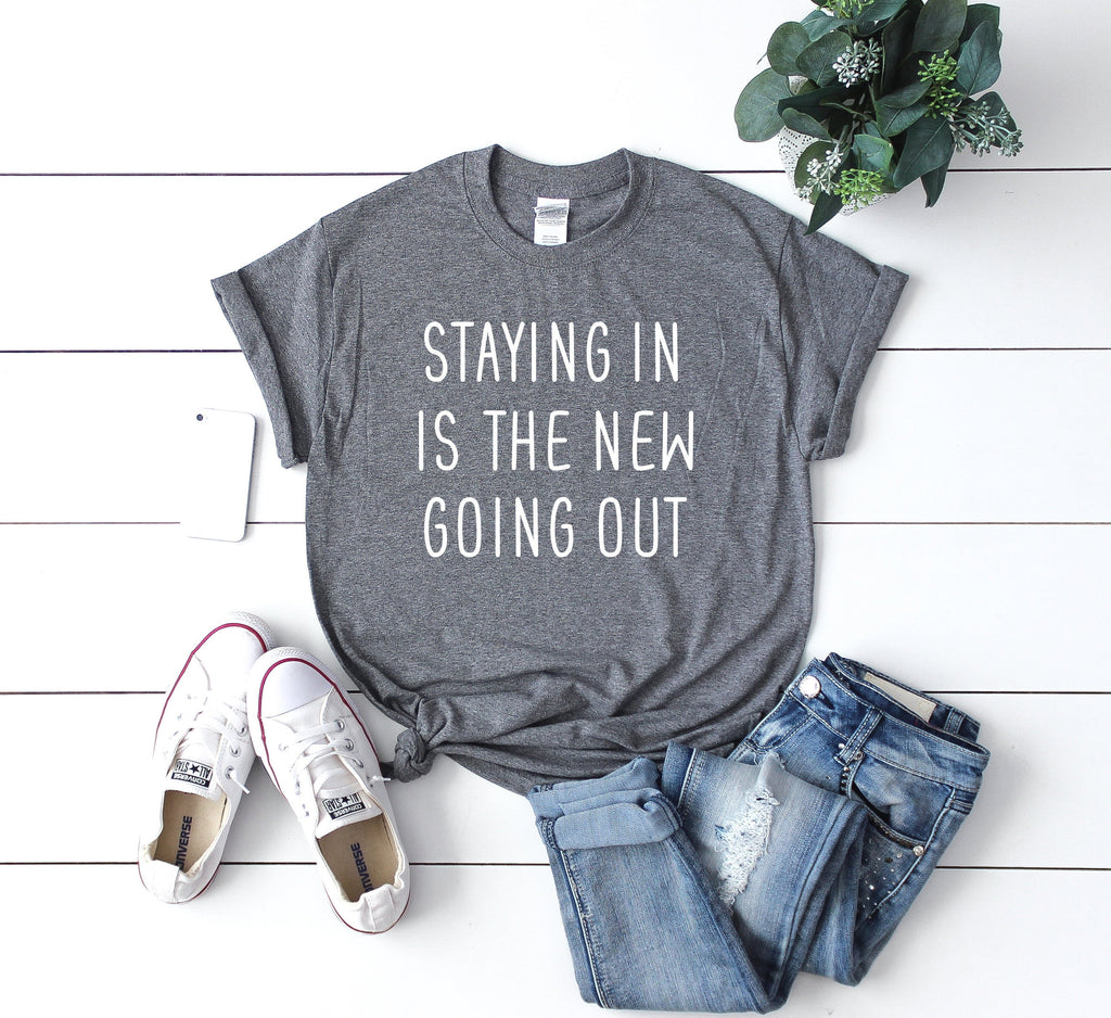 staying in shirt, homebody shirt, anti social shirt, funny anti-social gift, staying in is the new going out shirt, gift for friend