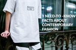 3 Need-to-Know Facts About Contemporary Fashion