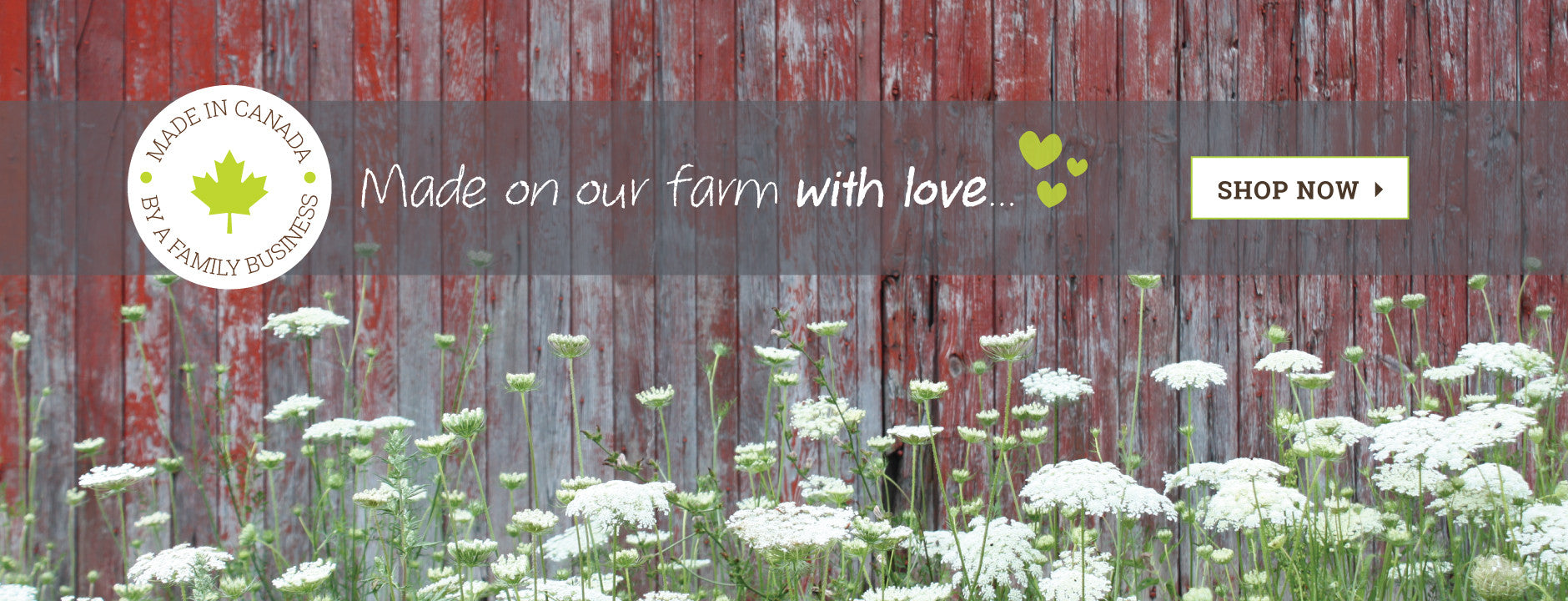 Made in Canada, by a family business - Made on our farm with love...