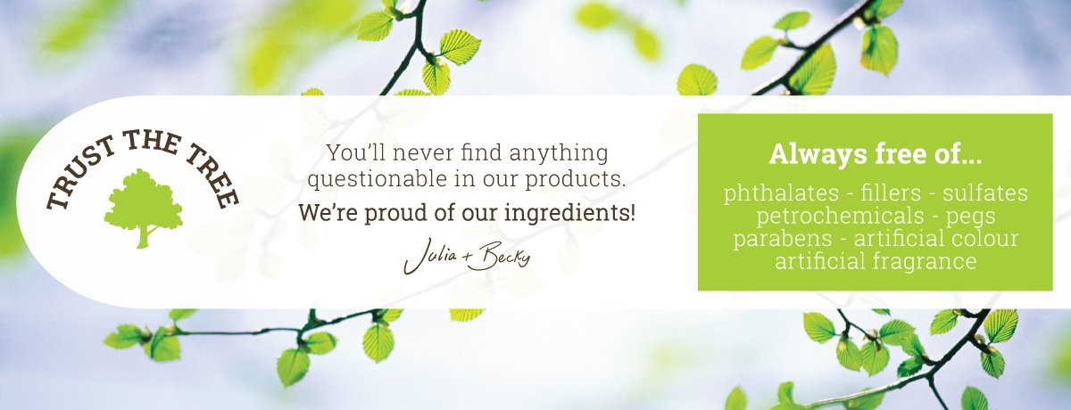Trust the Tree - You'll never find anything questionable in our products. We're proud of our ingredients! Julia and Becky