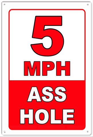 5 MPH Sign Ass Hole Metal Sign