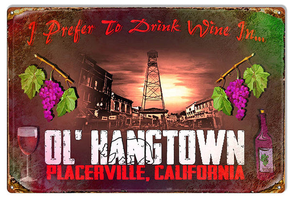 Prefer To Drink Wine In Ol Hangtown Placerville Bar Reproduction Sign 12″x18″